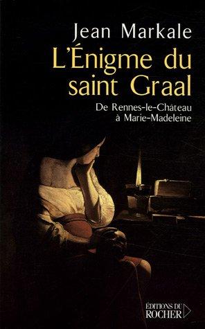 L'énigme du Saint Graal : De Rennes-le-Château à Marie-Madeleine par Jean Markale