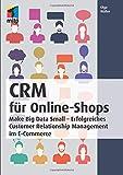 CRM für Online-Shops: Make Big Data Small - Erfolgreiches Customer Relationship...