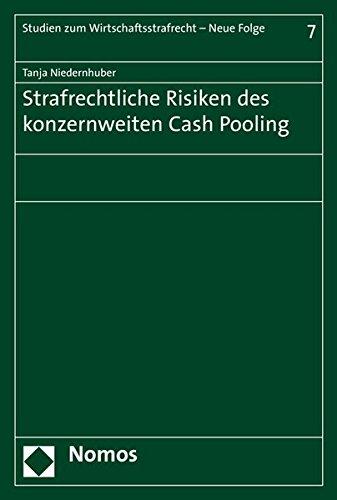Strafrechtliche Risiken des konzernweiten Cash Pooling (Studien Zum Wirtschaftsstrafrecht, Band 7)