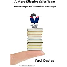 A More Effective Sales Team: Sales Management Focused on Sales People (Bite-Sized Business Books Book 22)
