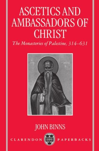 Ascetics and Ambassadors of Christ: The Monasteries of Palestine 314-631 (Oxford Early Christian Studies)