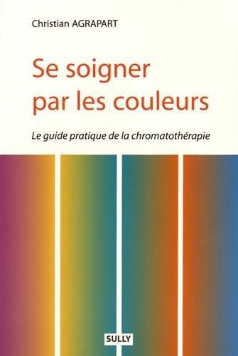Se soigner par les couleurs : Guide pratique de la chromathérapie