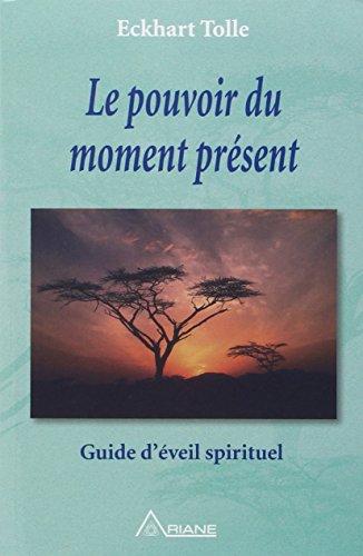 Le pouvoir du moment présent - Guide d'éveil spirituel-