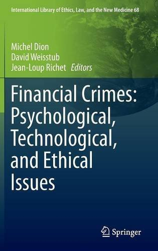 Financial Crimes: Psychological, Technological, and Ethical Issues (International Library of Ethics, Law, and the New Medicine) (2016-06-24)