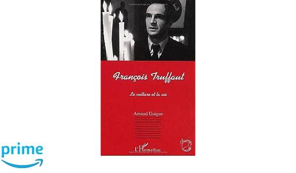 Amazon.fr   François Truffaut : La Culture Et La Vie   Arnaud Guigue    Livres