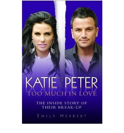 [(Katie and Peter - Too Much in Love: The Inside Story of Their Break-up)] [Author: Emily Herbert] published on (March, 2010)