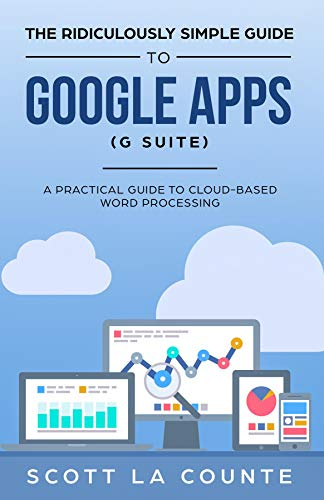 The Ridiculously Simple Guide to Google Apps (G Suite): A Practical Guide to Google Drive Google Docs, Google Sheets, Google Slides, and Google Forms (English Edition)