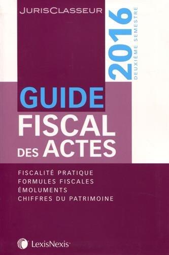 Guide fiscal des actes : Deuxième semestre 2016 par Stéphanie Durteste