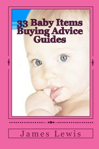 33 Baby Items Buying Advice Guides: Buying Advice for Everything from Before Birth to Two Years