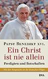 Ein Christ ist nie allein: Predigten und Botschaften - Papst Benedikt XVI.