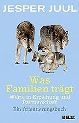 Was Familien trägt: Werte in Erziehung und Partnerschaft. Ein Orientierungsbuch