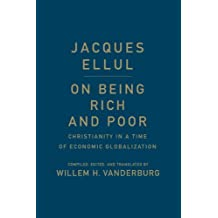 On Being Rich and Poor: Christianity in a Time of Economic Globalization by Jacques Ellul (2014-05-06)