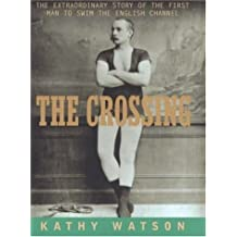 Crossing: The Extraordinary Story of the First Man to Swim the English Channel