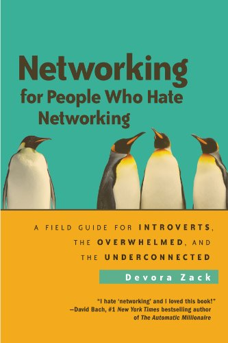 networking-for-people-who-hate-networking-a-field-guide-for-introverts-the-overwhelmed-and-the-under