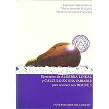 Ejercicios De Algebra Lineal Y Cálculo De Una Variable Para Resolver Con Derive 5