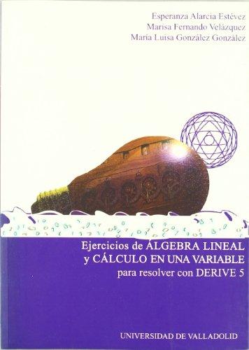 Ejercicios De Algebra Lineal Y Cálculo De Una Variable Para Resolver Con Derive 5 por Esperanza Alarcia Estévez