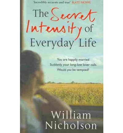 The Secret Intensity of Everyday Life by William Nicholson (27-May-2010) Paperback