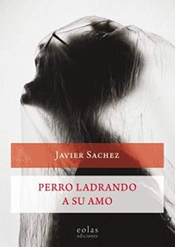 Perro ladrando a su amo: (Premio de Novela Corta Fundación MonteLeón 2018) (CALDERA DEL DAGDA)