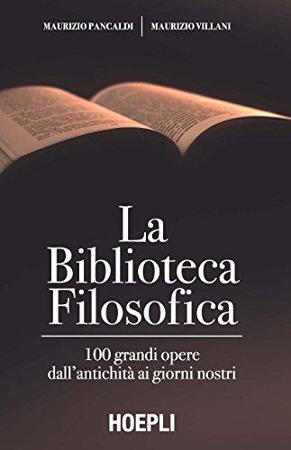 La biblioteca filosofica: 100 grandi opere dall'antichit ai giorni nostri