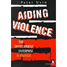 [(Aiding Violence: Development Enterprise in Rwanda )] [Author: Peter Uvin] [Nov-1998]