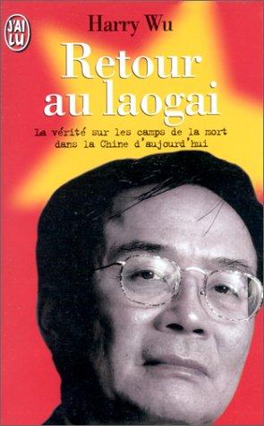 Retour au Laogai. La Vérité sur les camps de le mort