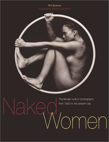 Naked Women: The Female Nude in Photography from 1850 to the Present Day