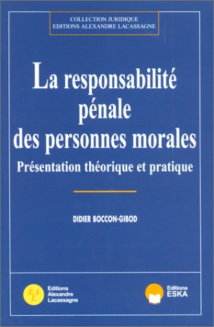 La responsabilité pénale des personnes morales : présentation théorique et pratique par D. Boccon-Gibod