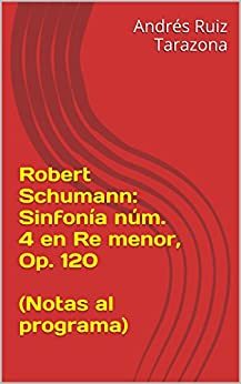 Robert Schumann: Sinfonía núm. 4 en Re menor, Op. 120  (Notas al programa) (Spanish Edition) von [Ruiz Tarazona, Andrés]
