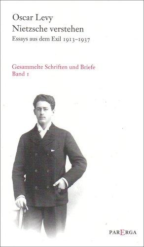 Nietzsche verstehen. Essays aus dem Exil 1913-1937. Gesammelte Schriften und Briefe Band 1 - Oscar Levy