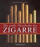 Die große Geschichte der Zigarre - Bernard LeRoy, Maurice Szafran