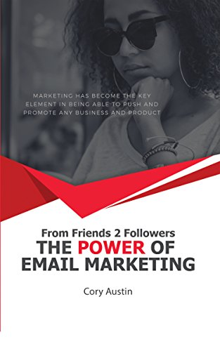 The Power of Email Marketing: Engage Your Social Networks, Build Massive Followers and Increase Sales Visibility.: From Friends to Followers (English Edition)