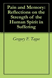 Pain and Memory: Reflections on the Strength of the Human Spirit in Suffering (English Edition)