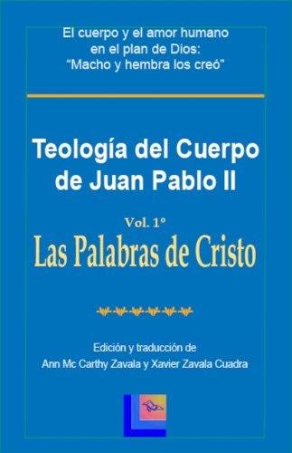 Teología del Cuerpo de Juan Pablo II Vol. 1 Las Palabras de Cristo (Spanish Edition) (Del Cuerpo Teologia)