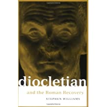 Diocletian and the Roman Recovery (Roman Imperial Biographies): Written by Stephen Williams, 1997 Edition, (New Ed) Publisher: Routledge [Paperback]