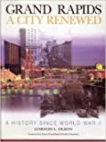 Grand Rapids A City Renewed - A History Since World War ll [Hardcover] by Unn...