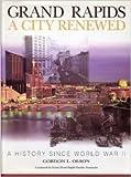 Grand Rapids A City Renewed - A History Since World War ll [Gebundene Ausgabe...