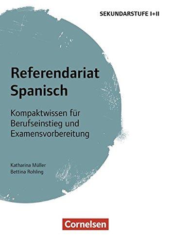 Fachreferendariat Sekundarstufe I und II: Referendariat Spanisch: Kompaktwissen für Berufseinstieg und Examensvorbereitung. Buch