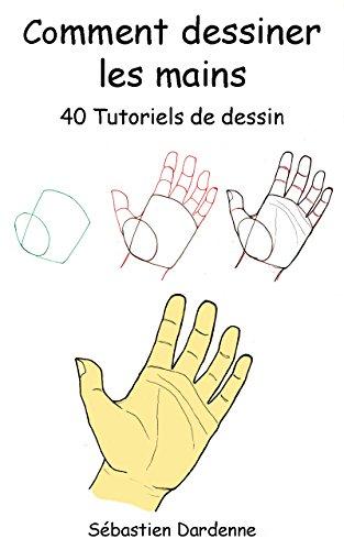 Comment dessiner les mains: 40 tutoriels de dessin. par Sébastien Dardenne