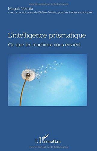 L'intelligence prismatique: Ce que les machines nous envient