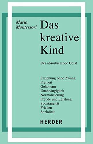 Das kreative Kind: Der absorbierende Geist (Schriften des Willmann-Instituts) (Kreative Kinder)