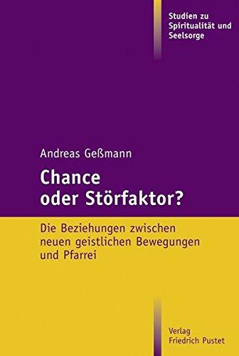 Chance oder Störfaktor?: Die Beziehung zwischen neuen geistlichen Bewegungen und Pfarrei (Studien zu Spiritualität und Seelsorge)