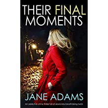 THEIR FINAL MOMENTS an addictive crime thriller full of absolutely breathtaking twists