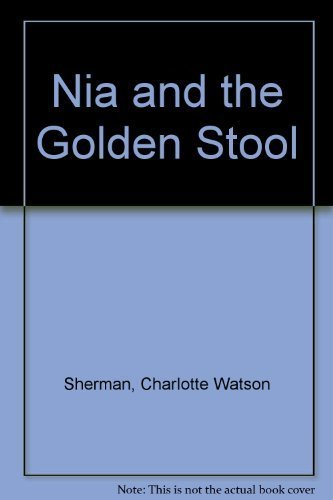 Nia and the Golden Stool by Charlotte Watson Sherman (1988-12-04)