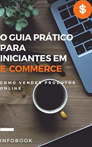O Guia Prático Para Iniciantes em E-Commerce: Como vender produtos online (Portuguese Edition)