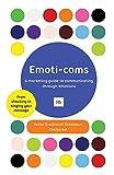 Emoti-Coms: A Marketing Guide to Communicating Through Emotions