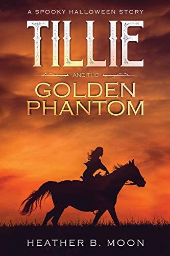 Tillie and the Golden Phantom: A Spooky Halloween Story: 1 (Tillie's Adventures) [Idioma Inglés]