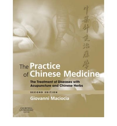 [(The Practice of Chinese Medicine: The Treatment of Diseases with Acupuncture and Chinese Herbs)] [Author: Giovanni Maciocia] published on (December, 2007)