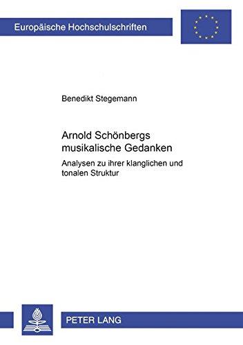 Arnold Schönbergs musikalische Gedanken: Analysen zu ihrer klanglichen und tonalen Struktur (Europäische Hochschulschriften / European University Studies / Publications Universitaires Européennes)