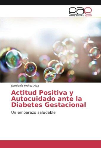 Descargar Libro Actitud Positiva y Autocuidado ante la Diabetes Gestacional: Un embarazo saludable de Estefanía Muñoz Alba
