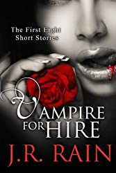 Vampire For Hire: First Eight Short Stories (Plus Samantha Moon's Blog and Bonus Scenes) by J.R. Rain (2016-07-18)